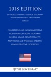 Competitive And Noncompetitive Non-formula Grant Programs - General Grant Administrative Provisions And Program-Specific Administrative Provisions US Cooperative State Research Education And Extension Service Regulation CSREES 2018 Edition