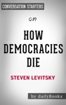 How Democracies Die By Steven Levitsky  Conversation Starters
