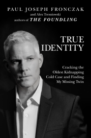 True Identity: Cracking the Oldest Kidnapping Cold Case and Finding My Missing Twin