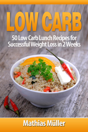 Low Carb: 50 Low Carb Lunch Recipes for Successful Weight Loss in 2 Weeks book
