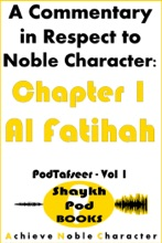 A Commentary In Respect To Noble Character: Chapter 1 Al Fatihah