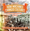 How Machines Changed Cultures : Industrial Revolution For Kids - History For Kids  Timelines Of History For Kids  6th Grade Social Studies