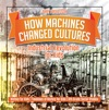 How Machines Changed Cultures  Industrial Revolution For Kids - History For Kids  Timelines Of History For Kids  6th Grade Social Studies