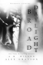 Broad Daylight - Alex Grayson & A.M. Wilson by  Alex Grayson & A.M. Wilson PDF Download