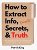 How to Extract Info, Secrets, and Truth
