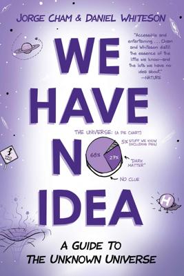 We Have No Idea - Jorge Cham & Daniel Whiteson book