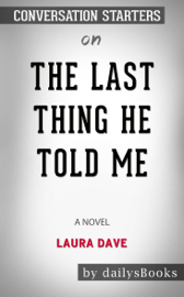 The Last Thing He Told Me: A Novel by Laura Dave: Conversation Starters