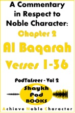 A Commentary In Respect To Noble Character: Chapter 2 Al Baqarah - Verses 1-36