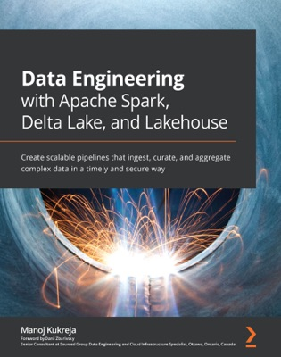 Data Engineering with Apache Spark, Delta Lake, and Lakehouse