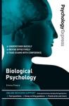 Psychology Express Biological Psychology Undergraduate Revision Guide