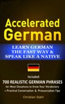 Accelerated German Learn German The Fast Way  Speak Like A Native Included 700 Realistic German Phrases For Most Situations To Grow Your Vocabulary  Practical Conversations And Pronunciation Tips