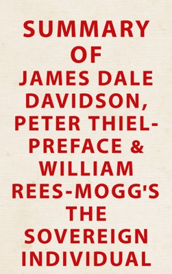 Summary of James Dale Davidson, Peter Thiel - preface and William Rees-Mogg's The Sovereign Individual