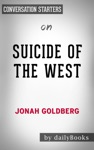 Suicide Of The West How The Rebirth Of Tribalism Populism Nationalism And Identity Politics Is Destroying American Democracy By Jonah Goldberg Conversation Starters