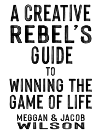 A Creative Rebel's Guide to Winning the Game of Life