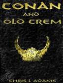 Conan and Old Crem (A Tale of Conan of Cimmeria)