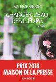 Changer l'eau des fleurs Book Cover