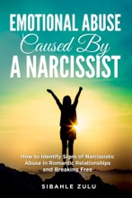 Emotional Abuse Caused by a Narcissist: How to Identify Signs of Narcissistic Abuse in Romantic Relationships and Breaking Free
