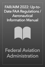 FAR/AIM 2022: Up-to-Date FAA Regulations / Aeronautical Information Manual