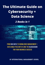 The Ultimate Guide On Cybersecurity + Data Science: 2 Books In 1   From Big Data To Knowledge Management + Data Analytics With R And The Blockchain For Your Business Success