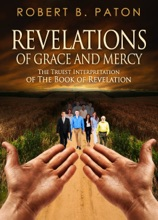 Revelations Of Grace And Mercy: The Truest Interpretation Of The Book Of Revelation