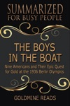The Boys In The Boat - Summarized For Busy People Nine Americans And Their Epic Quest For Gold At The 1936 Berlin Olympics