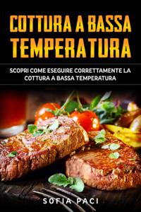 Cottura a Bassa Temperatura: Scopri Come Eseguire Correttamente la Cottura a Bassa Temperatura. Copertina del libro