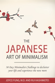 The Japanese Art of Minimalism: 30-Day Minimalist Challenge to Declutter your Life and Experience The New More