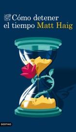 Cómo detener el tiempo - Matt Haig by  Matt Haig PDF Download