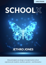 SchoolX : How principals can design a transformative school experience for students, teachers, parents - and themselves