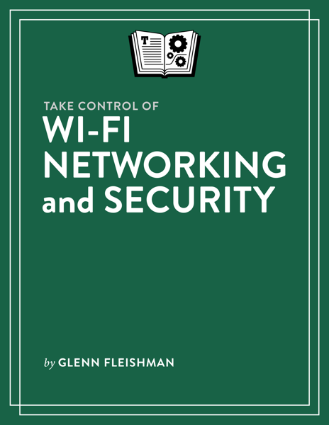 Take Control of Wi-Fi Networking and Security