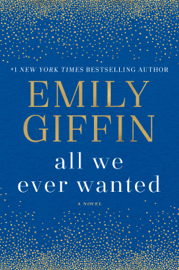 All We Ever Wanted - Emily Giffin book summary