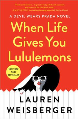 When Life Gives You Lululemons - Lauren Weisberger book