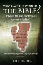 Who Gave the World the Bible? The Canon: Why Do We Have the Books We Now Do in the Bible? Did Early Christians Know Them?