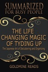 The Life Changing Magic Of Tyding Up - Summarized For Busy People The Japanese Art Of Decluttering And Organizing