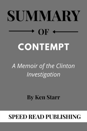 Summary Of Contempt By Ken Starr A Memoir of the Clinton Investigation