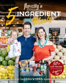 FlavCity's 5 Ingredient Meals - Bobby Parrish & Dessi Parrish by  Bobby Parrish & Dessi Parrish PDF Download