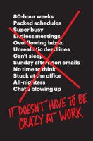 Jason Fried & David Heinemeier Hansson - It Doesn't Have to Be Crazy at Work artwork