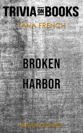 BROKEN HARBOR: DUBLIN MURDER SQUAD BY TANA FRENCH (TRIVIA-ON-BOOKS)