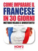 COME IMPARARE IL FRANCESE IN 30 GIORNI. Metodo Veloce e Divertente! Book Cover