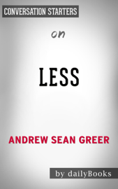 Less (Winner of the Pulitzer Prize): A Novel by Andrew Sean Greer: Conversation Starters