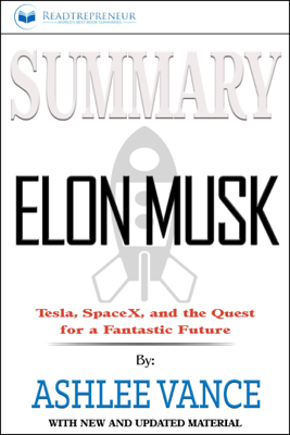 Summary: Elon Musk: Tesla, SpaceX, and the Quest for a Fantastic Future - Readtrepreneur Publishing book