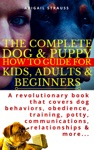 The Complete Dog  Puppy How To Guide For Kids Adults  Beginners