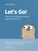 Let's Go: Learn to Build Professional Web Applications with Go