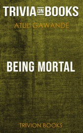 Being Mortal Medicine And What Matters In The End By Atul Gawande Trivia On Books