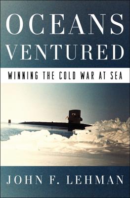 Oceans Ventured: Winning the Cold War at Sea - John Lehman book