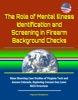 The Role Of Mental Illness Identification And Screening In Firearm Background Checks: Mass Shooting Case Studies Of Virginia Tech And Aurora Colorado, Exploring Current Gun Laws, NICS Overview