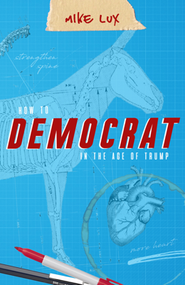 How To Democrat In The Age Of Trump - Mike Lux book