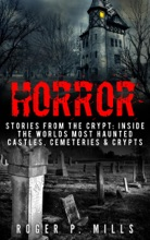 Horror: Stories From The Crypt: Inside The Worlds Most Haunted Castles, Cemeteries & Crypts