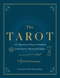The Tarot A Collection Of Secret Wisdom From Tarot S Mystical Origins
