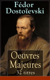 FéDOR DOSTOïEVSKI: OEUVRES MAJEURES - 32 TITRES (LéDITION INTéGRALE)